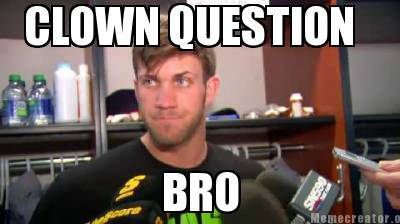 Clown question, bro